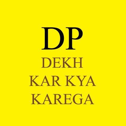 DP Dekh kar Kya Karega Status