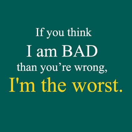I am Not BAD AM Worst