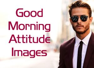 Good Morning Attitude Images