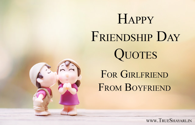 Happy Friendship Day Quotes For Girlfriend From Boyfriend